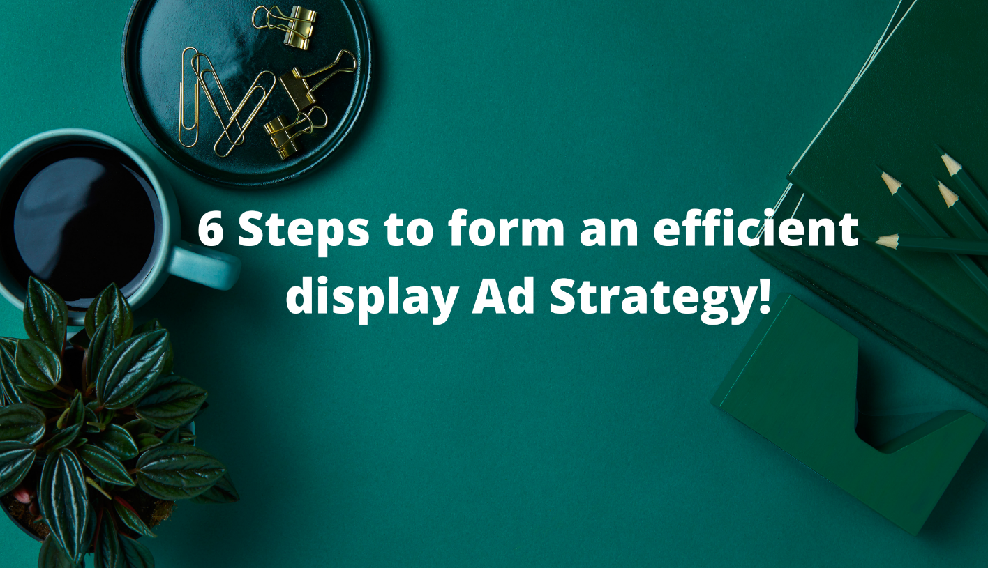 6_Steps_to_form_an_efficient_display_Ad_Strategy