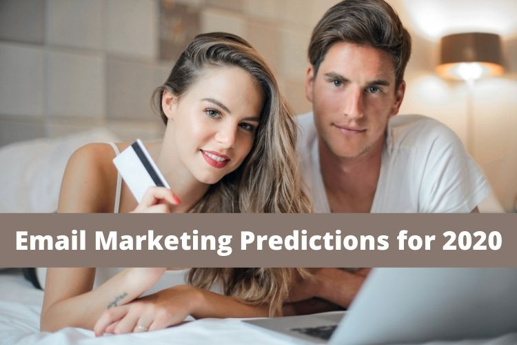 Email Marketing Predictions for 2020 and How You Can Get Ahead